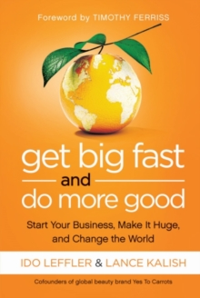 Get Big Fast and Do More Good : Start Your Business, Make it Huge, and Change the World, Paperback Book