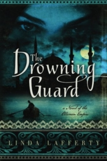 The Drowning Guard : A Novel of the Ottoman Empire, Paperback Book