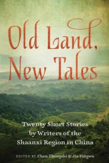 Old Land, New Tales : 20 Short Stories by Writers of the Shaanxi Region in China, Paperback Book