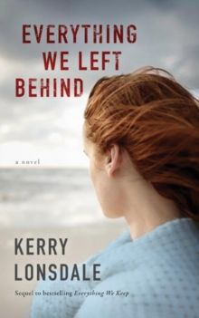 Everything We Left Behind : A Novel, Paperback Book
