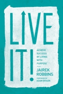 Live It! : Achieve Success by Living with Purpose, Paperback Book