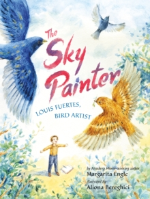 The Sky Painter : Louis Fuertes, Bird Artist, Hardback Book