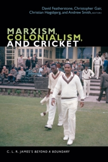 Marxism, Colonialism, and Cricket : C. L. R. James's Beyond a Boundary, Paperback / softback Book