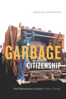 Garbage Citizenship : Vital Infrastructures of Labor in Dakar, Senegal, PDF eBook