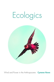 Ecologics : Wind and Power in the Anthropocene, Paperback / softback Book