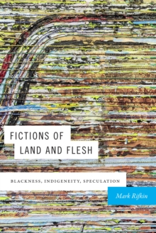Fictions of Land and Flesh : Blackness, Indigeneity, Speculation, Paperback / softback Book