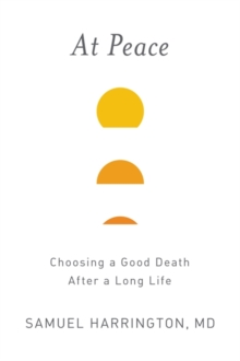 At Peace : Choosing a Good Death After a Long Life, Hardback Book