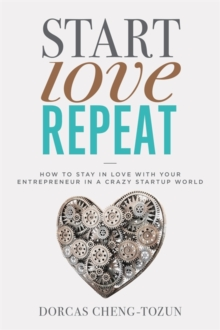 Start, Love, Repeat : How to Stay in Love with Your Entrepreneur in a Crazy Start-up World, Hardback Book
