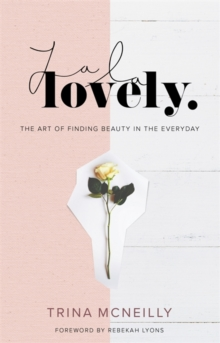 La La Lovely : The Art of Finding Beauty in the Everyday, Hardback Book