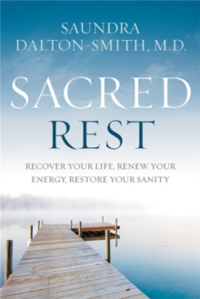 Sacred Rest : Recover Your Life, Renew Your Energy, Restore Your Sanity, Paperback / softback Book