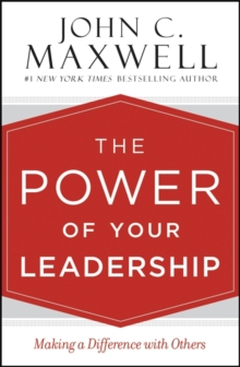 The Power of Your Leadership : Making a Difference with Others, Hardback Book