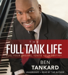The Full Tank Life : Fuel Your Dreams, Ignite Your Destiny, CD-Audio Book