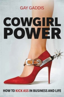 Cowgirl Power : How to Kick Ass in Business and Life, Hardback Book