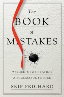 The Book of Mistakes : 9 Secrets to Creating a Successful Future, Hardback Book