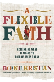 A Flexible Faith : Rethinking What It Means to Follow Jesus Today, Paperback Book