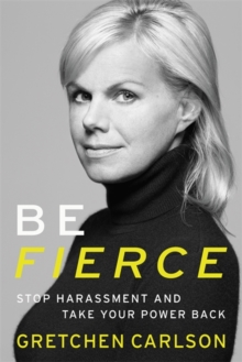 Be Fierce : Stop Harassment and Take Your Power Back, Hardback Book