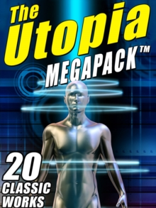 The Utopia MEGAPACK (R) : 20 Classic Utopian and Dystopian Works, EPUB eBook