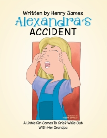 Alexandra's Accident : A Little Girl Comes to Grief While out with Her Pa, EPUB eBook