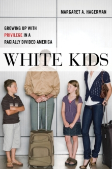 White Kids : Growing Up with Privilege in a Racially Divided America, Hardback Book