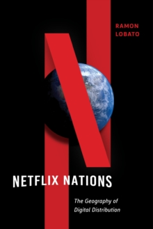 Netflix Nations : The Geography of Digital Distribution, Paperback / softback Book
