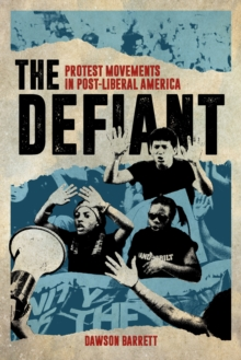 The Defiant : Protest Movements in Post-Liberal America, Hardback Book