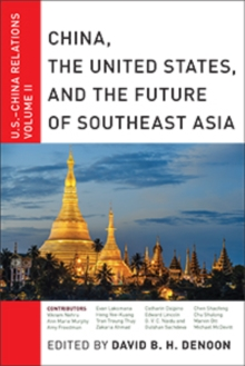 China, The United States, and the Future of Southeast Asia : U.S.-China Relations, Volume II, Paperback / softback Book