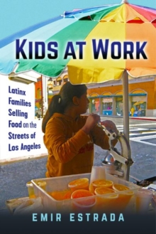 Kids at Work : Latinx Families Selling Food on the Streets of Los Angeles, Hardback Book