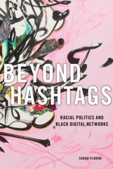 Beyond Hashtags : Racial Politics and Black Digital Networks, Paperback / softback Book