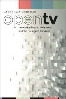 Open TV : Innovation beyond Hollywood and the Rise of Web Television, Paperback Book