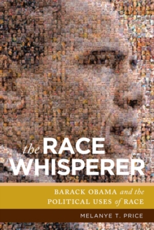 The Race Whisperer : Barack Obama and the Political Uses of Race, Paperback Book
