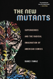 The New Mutants : Superheroes and the Radical Imagination of American Comics, Paperback Book