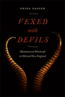 Vexed with Devils : Manhood and Witchcraft in Old and New England, Hardback Book