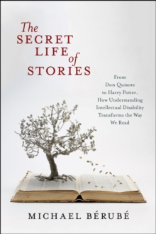 The Secret Life of Stories : From Don Quixote to Harry Potter, How Understanding Intellectual Disability Transforms the Way We Read, Paperback Book
