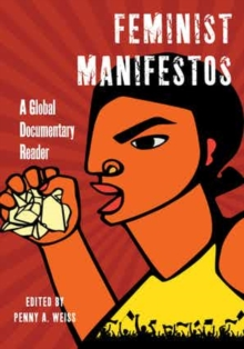 Feminist Manifestos : A Global Documentary Reader, Paperback Book