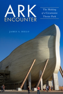 Ark Encounter : The Making of a Creationist Theme Park, Paperback / softback Book