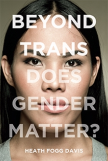 Beyond Trans : Does Gender Matter?, Hardback Book