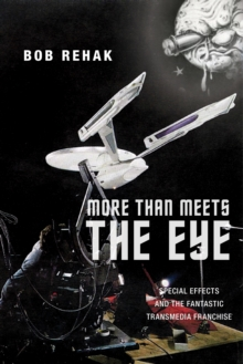 More Than Meets the Eye : Special Effects and the Fantastic Transmedia Franchise, Paperback Book