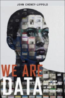 We are Data : Algorithms and the Making of Our Digital Selves, Hardback Book