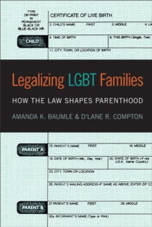 Legalizing LGBT Families : How the Law Shapes Parenthood, Hardback Book