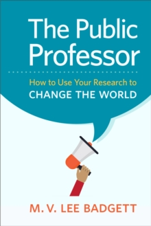 The Public Professor : How to Use Your Research to Change the World, Paperback Book
