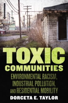 Toxic Communities : Environmental Racism, Industrial Pollution, and Residential Mobility, Paperback / softback Book