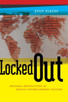 Locked Out : Regional Restrictions in Digital Entertainment Culture, Paperback / softback Book