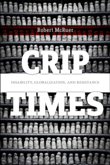 Crip Times : Disability, Globalization, and Resistance, Paperback Book