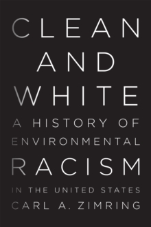 Clean and White : A History of Environmental Racism in the United States, Paperback Book