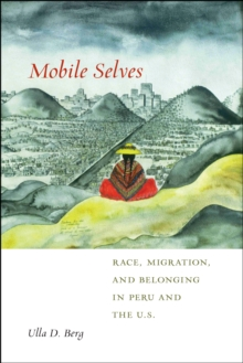 Mobile Selves : Race, Migration, and Belonging in Peru and the U.S., Paperback Book