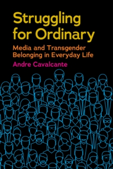 Struggling for Ordinary : Media and Transgender Belonging in Everyday Life, Hardback Book