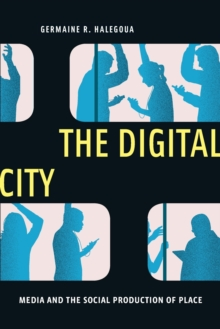 The Digital City : Media and the Social Production of Place, Paperback / softback Book