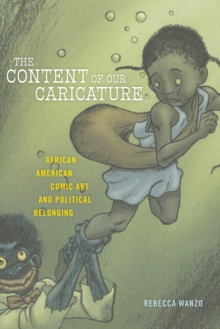 The Content of Our Caricature : African American Comic Art and Political Belonging, Paperback / softback Book