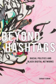 Beyond Hashtags : Racial Politics and Black Digital Networks, Hardback Book