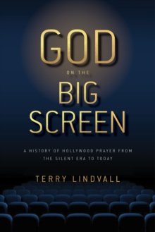 God on the Big Screen : A History of Hollywood Prayer from the Silent Era to Today, Paperback / softback Book